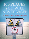 100 Places You Will Never Visit (eBook): The World&#39;s Most Secret Locations